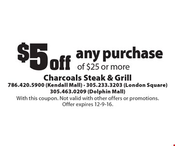 $5 off any purchase of $25 or more. With this coupon. Not valid with other offers or promotions. Offer expires 12-9-16.