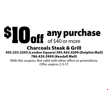$10 off any purchase of $40 or more. With this coupon. Not valid with other offers or promotions. Offer expires 2-3-17.