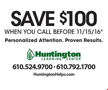 Save $100 WHEN YOU CALL BEFORE 11/15/16*