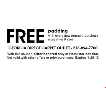 Free padding with every new remnant purchase many styles & sizes. With this coupon. Offer honored only at Hamilton location.Not valid with other offers or prior purchases. Expires 1-20-17.