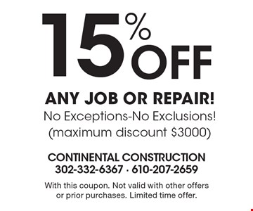 15% OFF ANY JOB OR REPAIR! No Exceptions-No Exclusions! (maximum discount $3000). With this coupon. Not valid with other offers or prior purchases. Limited time offer.