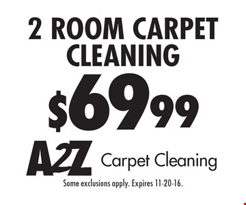 $69.99 2 room carpet cleaning. Some exclusions apply. Expires 11-20-16.