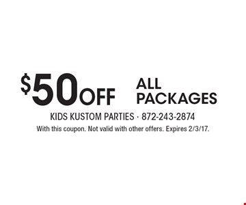 $50 OFF ALL PACKAGES. With this coupon. Not valid with other offers. Expires 2/3/17.