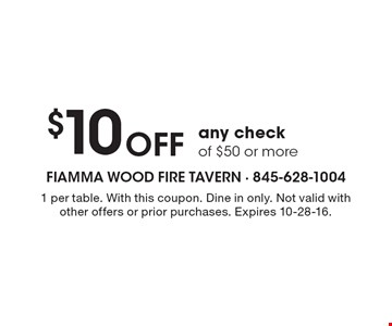 $10 OFF any check of $50 or more. 1 per table. With this coupon. Dine in only. Not valid with other offers or prior purchases. Expires 10-28-16.
