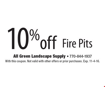 10% off Fire Pits. With this coupon. Not valid with other offers or prior purchases. Exp. 11-4-16.