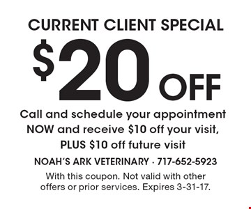 Current Client Special - $20 Off. Call and schedule your appointment NOW and receive $10 off your visit, PLUS $10 off future visit. With this coupon. Not valid with other offers or prior services. Expires 3-31-17.
