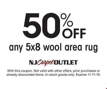 50% off any 5x8 wool area rug. With this coupon. Not valid with other offers, prior purchases or already discounted items. In-stock goods only. Expires 11-11-16.