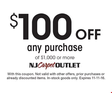 $100 off any purchase of $1,000 or more. With this coupon. Not valid with other offers, prior purchases or already discounted items. In-stock goods only. Expires 11-11-16.