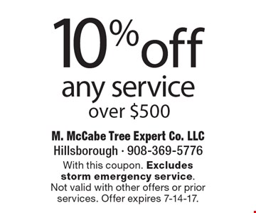 10% off any service over $500. With this coupon. Excludes storm emergency service. Not valid with other offers or prior services. Offer expires 7-14-17.