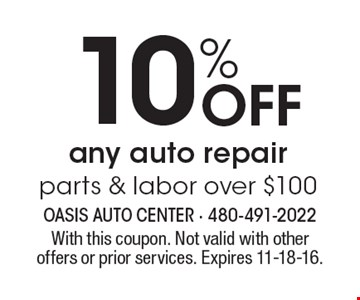10% Off any auto repair parts & labor over $100. With this coupon. Not valid with other offers or prior services. Expires 11-18-16.