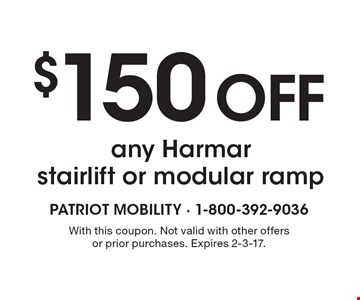 $150 Off any Harmar stairlift or modular ramp. With this coupon. Not valid with other offers or prior purchases. Expires 2-3-17.