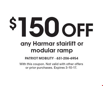 $150 Off any Harmar stairlift or modular ramp. With this coupon. Not valid with other offers or prior purchases. Expires 3-10-17.