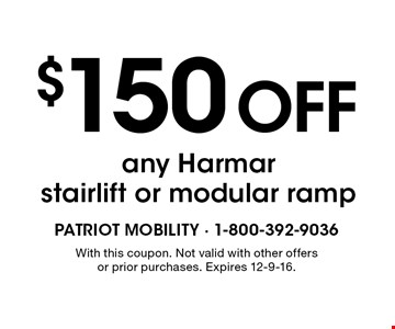 $150 off any Harmar stairlift or modular ramp. With this coupon. Not valid with other offers or prior purchases. Expires 12-9-16.