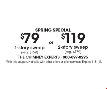 Spring Special – $79 1-story sweep (reg. $159) or $119 2-story sweep (reg. $179). With this coupon. Not valid with other offers or prior services. Expires 5-31-17.