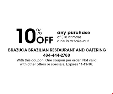 10% Off any purchase of $18 or more dine in or take-out. With this coupon. One coupon per order. Not valid with other offers or specials. Expires 11-11-16.