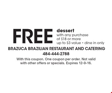 Free dessert with any purchase of $18 or more up to $3 value - dine in only. With this coupon. One coupon per order. Not valid with other offers or specials. Expires 12-9-16.