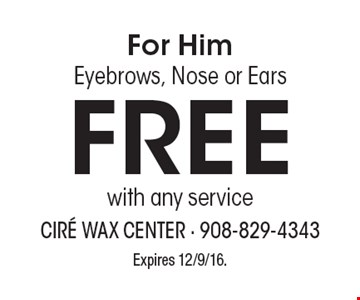 For Him. Eyebrows, Nose or Ears Free with any service. Expires 12/9/16.