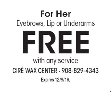 For Her Eyebrows, Lip or Underarms Free with any service. Expires 12/9/16.