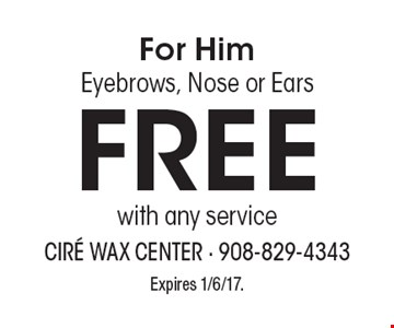 For Him Eyebrows, Nose or Ears Free with any service. Expires 1/6/17.