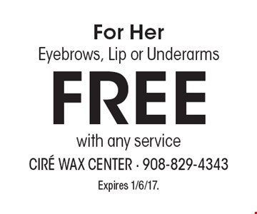 For Her Eyebrows, Lip or Underarms Free with any service. Expires 1/6/17.