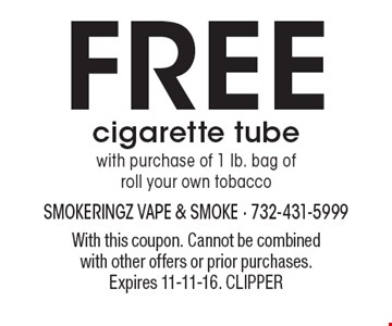 Free cigarette tube with purchase of 1 lb. bag ofroll your own tobacco. With this coupon. Cannot be combined with other offers or prior purchases. Expires 11-11-16. CLIPPER