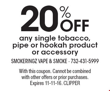 20% off any single tobacco, pipe or hookah product or accessory. With this coupon. Cannot be combined with other offers or prior purchases. Expires 11-11-16. CLIPPER