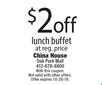 $2 off lunch buffet at reg. price. With this coupon. Not valid with other offers. Offer expires 10-28-16.
