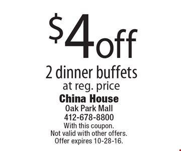 $4 off 2 dinner buffets at reg. price. With this coupon. Not valid with other offers. Offer expires 10-28-16.