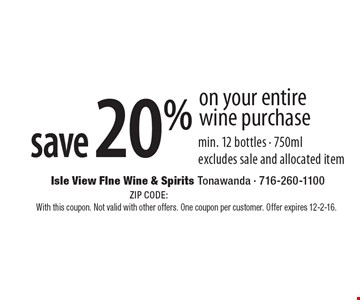Save 20% on your entire wine purchase. Min. 12 bottles - 750ml, excludes sale and allocated item. With this coupon. Not valid with other offers. One coupon per customer. Offer expires 12-2-16.