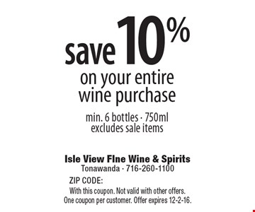 Save 10% on your entire wine purchase. Min. 6 bottles - 750ml. Excludes sale items. With this coupon. Not valid with other offers. One coupon per customer. Offer expires 12-2-16.