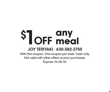 $1 Off any meal. With this coupon. One coupon per meal. Cash only. Not valid with other offers or prior purchases. Expires 10-28-16.