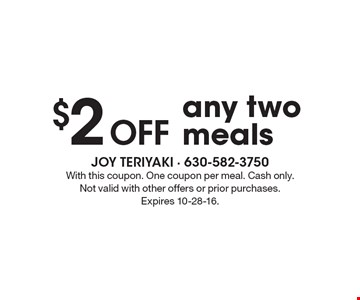 $2 Off any two meals. With this coupon. One coupon per meal. Cash only. Not valid with other offers or prior purchases. Expires 10-28-16.