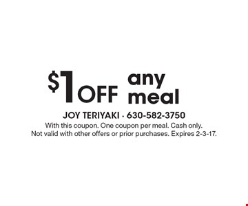 $1 off any meal. With this coupon. One coupon per meal. Cash only.Not valid with other offers or prior purchases. Expires 2-3-17.