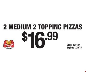 $16.99 2 Medium 2-Topping Pizzas