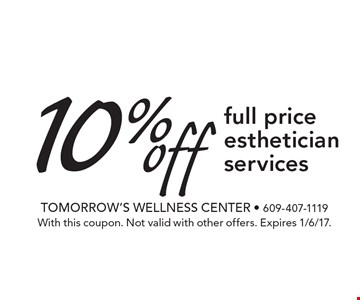 10% off full price esthetician services. With this coupon. Not valid with other offers. Expires 1/6/17.