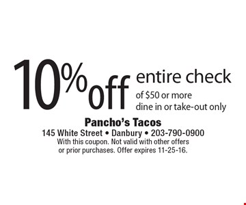 10% off entire check of $50 or more. dine in or take-out only. With this coupon. Not valid with other offers or prior purchases. Offer expires 11-25-16.