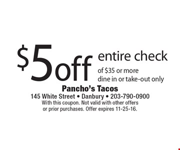$5 off entire check of $35 or more dine in or take-out only. With this coupon. Not valid with other offers or prior purchases. Offer expires 11-25-16.