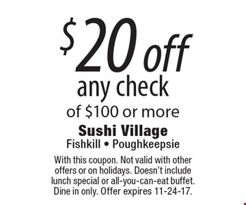 $20 off any check of $100 or more. With this coupon. Not valid with other offers or on holidays. Doesn't include lunch special or all-you-can-eat buffet. Dine in only. Offer expires 11-24-17.