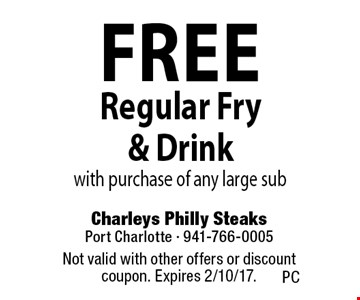 free Regular Fry & Drink with purchase of any large sub. Not valid with other offers or discount coupon. Expires 2/10/17.