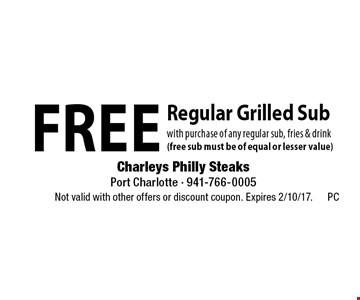 free Regular Grilled Sub with purchase of any regular sub, fries & drink (free sub must be of equal or lesser value). Not valid with other offers or discount coupon. Expires 2/10/17.
