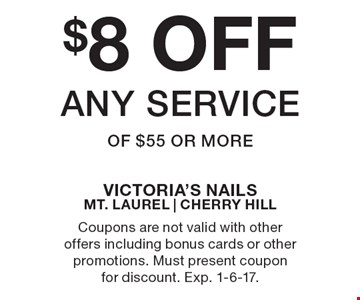 $8 OFF any service of $55 or more. Coupons are not valid with other offers including bonus cards or other promotions. Must present coupon for discount. Exp. 1-6-17.