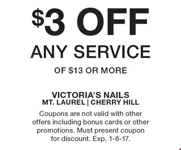 $3 OFF any service of $13 or more. Coupons are not valid with other offers including bonus cards or other promotions. Must present coupon for discount. Exp. 1-6-17.