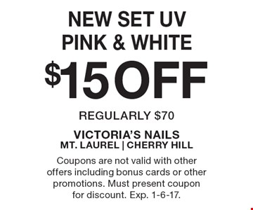 $15 OFF New set UV pink & white regularly $70. Coupons are not valid with other offers including bonus cards or other promotions. Must present coupon for discount. Exp. 1-6-17.