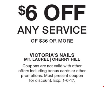 $6 OFF any service of $36 or more. Coupons are not valid with other offers including bonus cards or other promotions. Must present coupon for discount. Exp. 1-6-17.