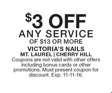 $3 OFF ANY SERVICE OF $13 OR MORE. Coupons are not valid with other offers including bonus cards or other promotions. Must present coupon for discount. Exp. 11-11-16.