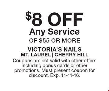 $8 OFF Any Service of $55 or more. Coupons are not valid with other offers including bonus cards or other promotions. Must present coupon for discount. Exp. 11-11-16.
