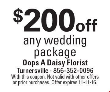 $200 off any wedding package. With this coupon. Not valid with other offers or prior purchases. Offer expires 11-11-16.