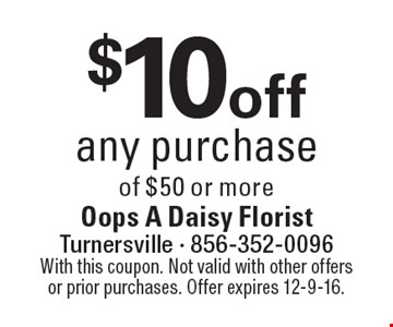 $10 off any purchase of $50 or more. With this coupon. Not valid with other offers or prior purchases. Offer expires 12-9-16.