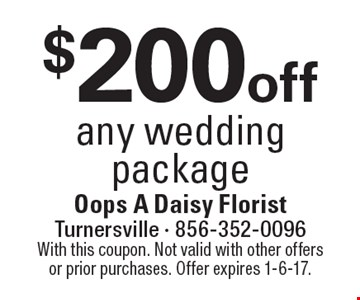$200 off any wedding package. With this coupon. Not valid with other offers or prior purchases. Offer expires 1-6-17.