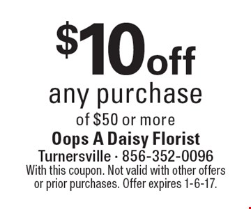 $10 off any purchase of $50 or more. With this coupon. Not valid with other offers or prior purchases. Offer expires 1-6-17.